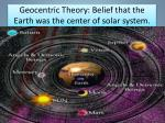 geocentric theory belief that the earth was the center of solar system