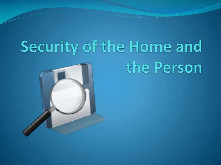 security of the home and the person n.
