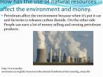 how has the use of natural resources affect the environment and money