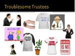 troublesome trustees