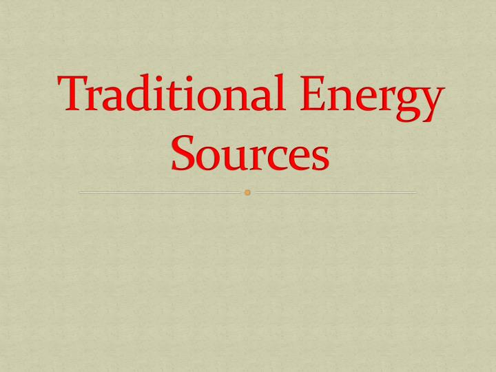 traditional energy sources n.