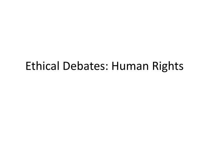 ethical debates human rights n.