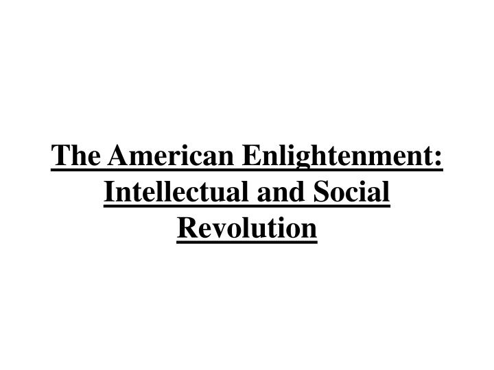 the american enlightenment intellectual and social revolution n.
