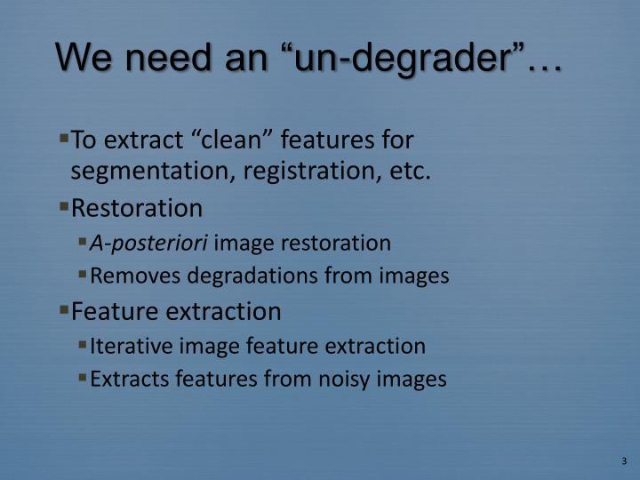We need an un degrader