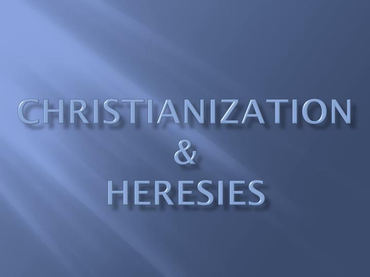 christianization heresies n.