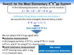 search for the most elementary k k pp system
