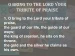 o bring to the lord your tribute of praise