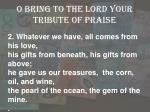 o bring to the lord your tribute of praise1
