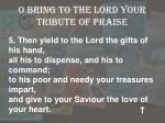 o bring to the lord your tribute of praise4