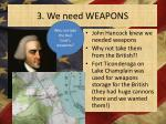 3 we need weapons
