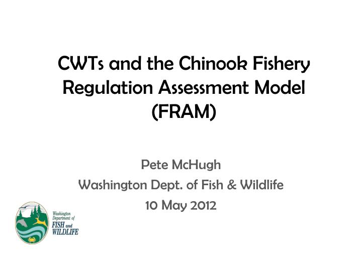 cwts and the chinook fishery regulation assessment model fram n.