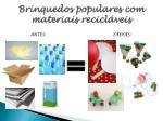 brinquedos populares com materiais recicl veis