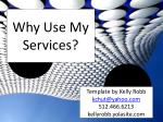 why use my services