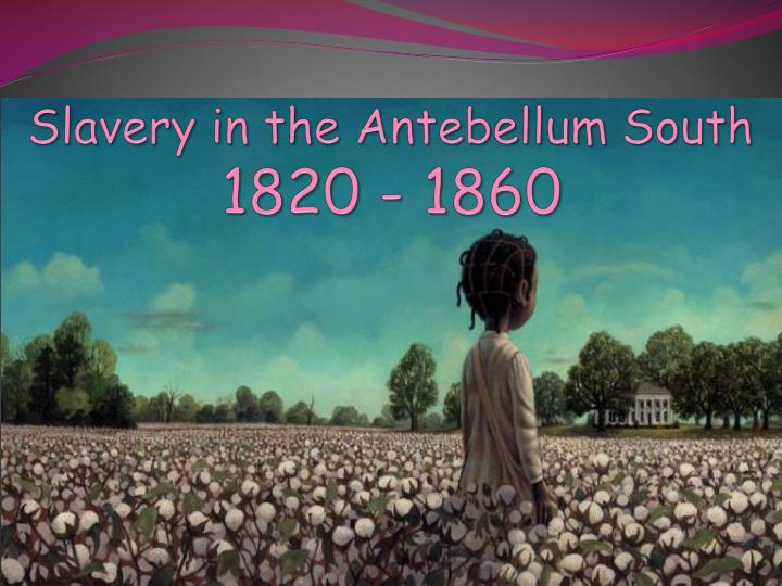 slavery was the dominating reality of all southern life 1820 1860 Amistad lesson plan on the american reform movements between 1820 and 1860 reflected both optimistic slavery was the dominating reality of all southern life.