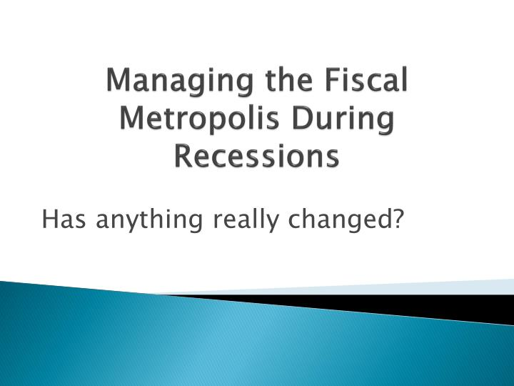 managing the fiscal metropolis during recessions n.
