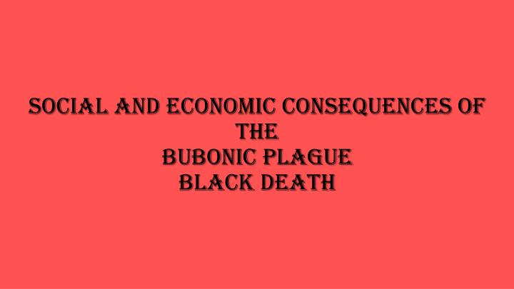 social and economic consequences of the bubonic plague black death n.