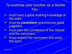 to exercise your function as a starter you