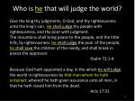 who is he that will judge the world