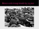 nixon cuts troop levels by 70 000