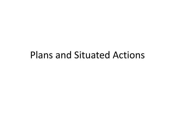 plans and situated actions n.