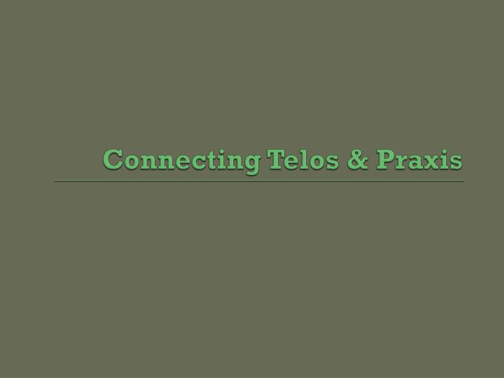 Connecting Telos & Praxis