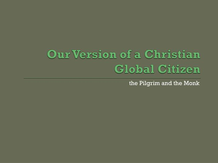 Our Version of a Christian Global Citizen