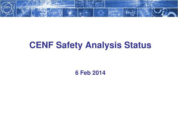 cenf safety analysis status 6 feb 2014 n.