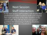 next session staff interaction