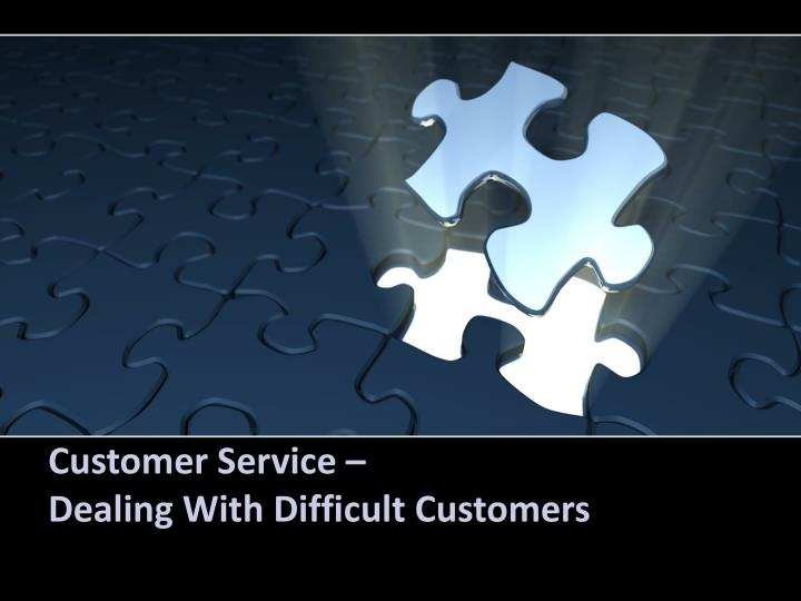 Customer service dealing with difficult customers