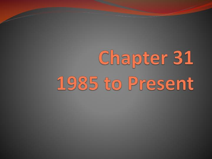chapter 31 1985 to present n.