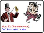 word 12 charlatan noun def a con artist or fake