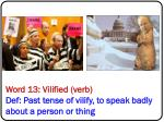 word 13 vilified verb def past tense of vilify to speak badly about a person or thing