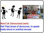word 14 denounced verb def past tense of denounce to speak badly about or publicly accuse