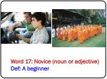 word 17 novice noun or adjective def a beginner