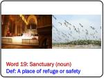 word 19 sanctuary noun def a place of refuge or safety