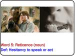 word 5 reticence noun def hesitancy to speak or act