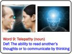word 9 telepathy noun def the ability to read another s thoughts or to communicate by thinking