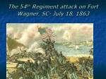the 54 th regiment attack on fort wagner sc july 18 1863