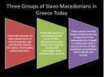 three groups of slavo macedonians in greece today