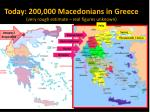today 200 000 macedonians in greece very rough estimate real figures unknown