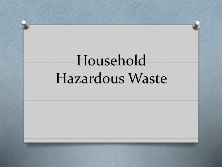 household hazardous waste n.