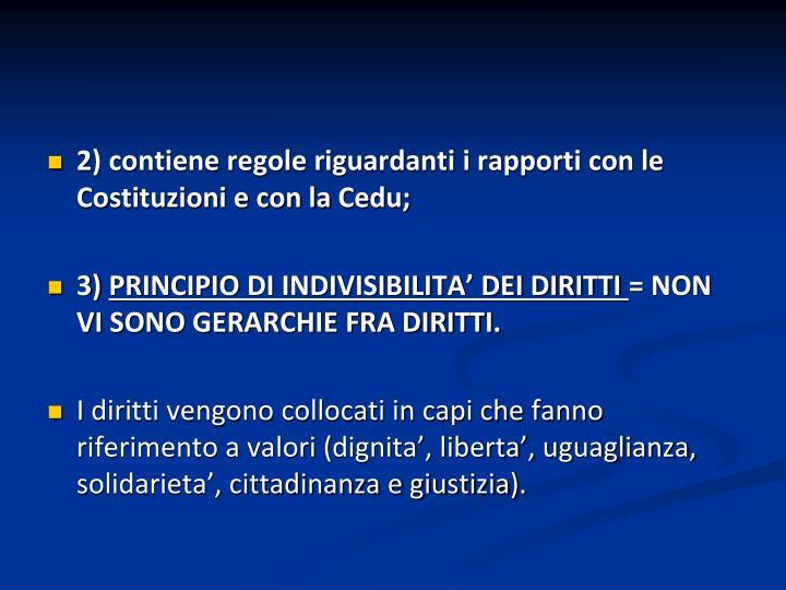 2) contiene regole riguardanti i rapporti con le Costituzioni e con la