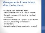 management immediately after the incident