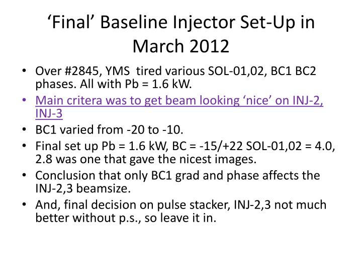 'Final' Baseline Injector Set-Up in March 2012