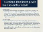 stephen s relationship with his classmates friends