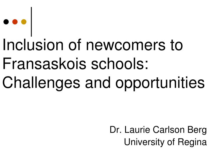 inclusion of newcomers to fransaskois schools challenges and opportunities n.