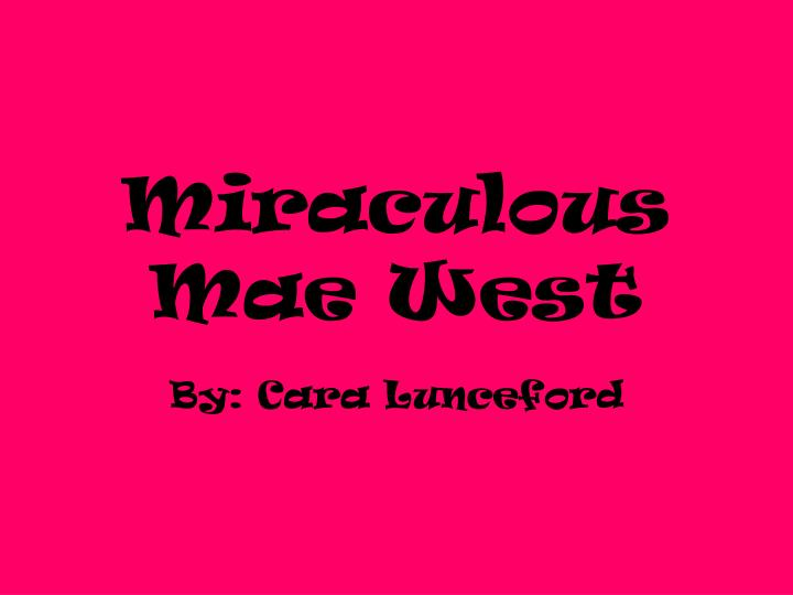 Miraculous mae west