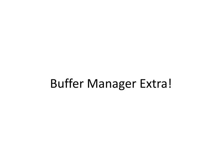 buffer manager extra n.