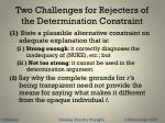 two challenges for rejecters of the determination constraint