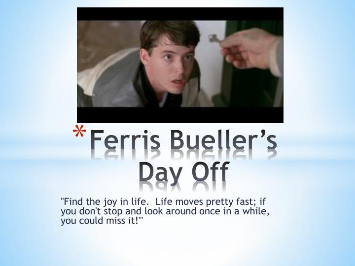 Ferris Bueller Life Moves Pretty Fast Quote Magnificent Ppt  Ferris Bueller's Day Off Powerpoint Presentation  Id2235194